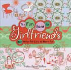 The Fun Book for Girlfriends: 102 Ways for Girls to Have Fun by Melina Gerosa Bellows (Hardback, 2009)