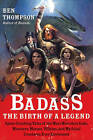 Badass: The Birth of a Legend: Spine-Crushing Tales of the Most Merciless Gods, Monsters, Heroes, Villains, and Mythical Creatures Ever Envisioned by Ben Thompson (Paperback, 2010)