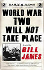 World War Two Will Not Take Place by Bill James (Paperback, 2011)