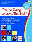 You're Going to Love This Kid!: A Professional Development Package for Teaching Students with Autism in the Inclusive Classroom by Paula Kluth (Mixed media product, 2011)