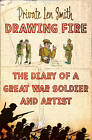 Drawing Fire: The Diary of a Great War Soldier and Artist by Len Smith (Paperback, 2012)