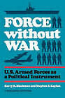 Force without War: United States Armed Forces as a Political Instrument by Stephen S. Kaplan, Barry M. Blechman (Paperback, 1978)