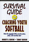 Survival Guide for Coaching Youth Softball: Only the Essential Drills, Practice Plans, Plays, and Coaching Tips! by Robert Benson, Tammy Benson (Paperback, 2010)