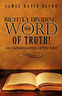 Rightly Dividing the Word of Truth! by James David Elton (Paperback / softback, 2011)