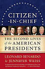Citizen-In-Chief: The Second Lives of the American Presidents by Jennifer Weiss, Leonard Benardo (Paperback / softback, 2010)