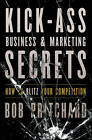 Kick Ass Business and Marketing Secrets: How to Blitz Your Competition by Bob Pritchard (Hardback, 2011)