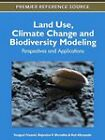 Land Use, Climate Change and Biodiversity Modeling: Perspectives and Applications by IGI Global (Hardback, 2011)