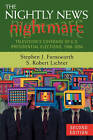 The Nightly News Nightmare: Television's Coverage of U.S. Presidential Elections, 1988-2004 by S. Robert Lichter, Stephen J. Farnsworth (Paperback, 2006)