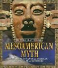 Mesoamerican Myth: A Treasury of Central American Legends, Art, and History by Anita Ganeri (Hardback, 2007)