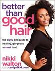 Better Than Good Hair: The Curly Girl Guide to Healthy, Gorgeous Natural Hair! by Ernessa T. Carter, Nikki Walton (Paperback, 2013)