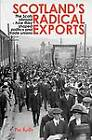 Scotland's Radical Exports: The Scots Abroad - How They Shaped Politics and Trade Unions by Pat Kelly (Paperback, 2011)