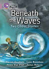 Beneath the Waves: Two Ghost Stories: Band 18/Pearl by Harriet Goodwin, Leon Rosselson (Paperback, 2012)