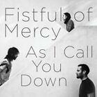 Fistful of Mercy - As I Call You Down (2010)