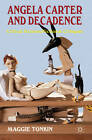 Angela Carter and Decadence: Critical Fictions/Fictional Critiques by Maggie Tonkin (Hardback, 2012)