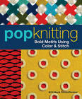 Pop Knitting: Bold Motifs Using Color & Stitch by Britt Marie Christoffersson (Paperback, 2012)