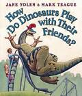 How Do Dinosaurs Play with Their Friends? by Jane Yolen, Mark Teague (Board book, 2007)