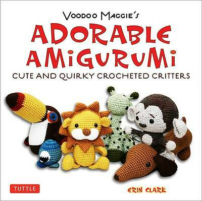 Voodoo Maggie's Adorable Amigurumi: Cute and Quirky Crochet Critters by Erin...