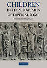 Children in the Visual Arts of Imperial Rome by Jeannine Diddle Uzzi (Paperback, 2011)
