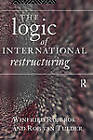 The Logic of International Restructuring: The Management of Dependencies in Rival Industrial Complexes by Winfried Ruigrok, Rob van Tulder (Paperback, 1995)