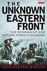 The Unknown Eastern Front: The Wehrmacht and Hitler's Foreign Soldiers by Rolf-Dieter Muller (Hardback, 2012)
