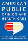 American Public Opinion and Health Care by Drew E. Altman, Robert J. Blendon, John Benson, Mollyann Brodie (Hardback, 2010)
