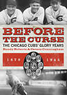Before the Curse: The Chicago Cubs' Glory Years, 1870-1945 by Carson Cunningham (Paperback, 2011)