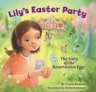 Lily's Easter Party: The Story of the Resurrection Eggs by Crystal Bowman (Hardback, 2013)