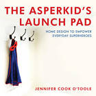 The Asperkid's Launch Pad: Home Design to Empower Everyday Superheroes by Jennifer Cook O'Toole (Hardback, 2013)