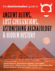 Disinformation Guide to Ancient Aliens, Lost Civilizations, Astonishing Archaeology and Hidden History by Disinformation Company (Paperback, 2013)