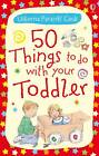 50 Things to Do with Your Toddler by Felicity Brooks, Caroline Young (Cards, 2010)