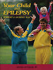Your Child and Epilepsy: A Guide to Living Well by Robert J. Gumnit (Hardback, 1995)