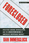 Foreclosed: High-Risk Lending, Deregulation, and the Undermining of America's Mortgage Market by Dan Immergluck (Paperback, 2011)
