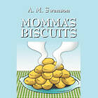 Momma's Biscuits by A M Swanson (Paperback / softback, 2010)