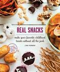 Real Snacks: Make Your Favorite Childhood Treats without All the Junk by Lara Ferroni (Paperback, 2012)