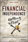 Financial Independence (getting to Point X): An Advisor's Guide to Comprehensive Wealth Management by John J. Vento (Hardback, 2013)