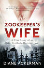 The Zookeeper's Wife: An unforgettable true story, now a major film by Diane Ackerman (Paperback, 2013)