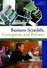 Business Scandals, Corruption, and Reform: An Encyclopedia by Gary A. Giroux (Hardback, 2013)