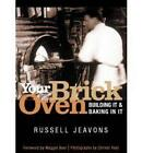 Your Brick Oven: Building it and Baking in it by Russell Jeavons (Paperback, 2005)