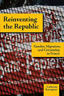 Reinventing the Republic: Gender, Migration, and Citizenship in France by Catherine Raissiguier (Hardback, 2010)