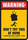 Warning! Don't Try This at Home: 50 Dangerous and Nerve Racking Stunts to Avoid by Lou Harry, Ed Wenck (Paperback, 2009)