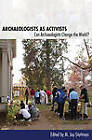 Archaeologists as Activists: Can Archaeologists Change the World? by The University of Alabama Press (Paperback, 2010)