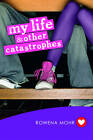 My Life and Other Catastrophes by Rowena Mohr (Paperback, 2011)