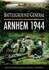 Battleground General: Arnhem 1944 by Jonathan Sutherland, Diane Canwell (Paperback, 2011)
