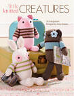 Little Knitted Creatures by Amy Gaines (Paperback, 2012)