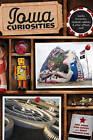 Iowa Curiosities: Quirky Characters, Roadside Oddities & Other Offbeat Stuff by Eric Jones, Dan Coffey (Paperback, 2009)