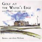 Golf at the Water's Edge: Scotland's Seaside Links by Brenda McGuire, John McGuire (Hardback, 1997)
