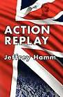 Action Replay by Jeffrey Hamm (Paperback, 2012)