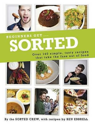 Beginners Get . . . Sorted: Over 140 Simple, Tasty Recipes That Take the Fuss ou