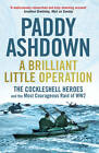 A Brilliant Little Operation: The Cockleshell Heroes and the Most Courageous Raid of World War 2 by Paddy Ashdown (Paperback, 2013)