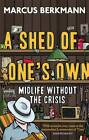 A Shed of One's Own: Midlife without the Crisis by Marcus Berkmann (Paperback, 2013)